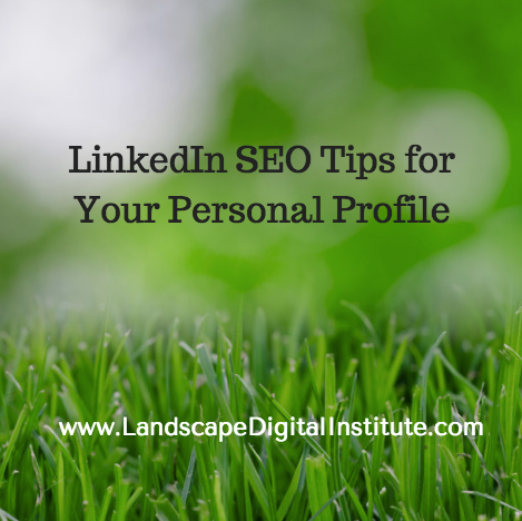 LinkedIn SEO Tips for Your Personal Profile - Landscape Digital Institute