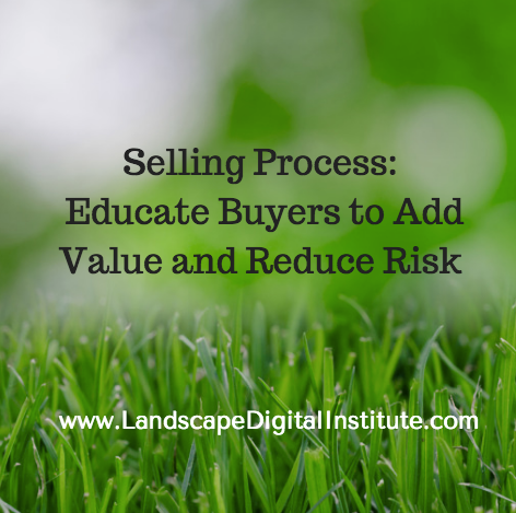 Selling Process: Educate Buyers to Add Value and Reduce Risk