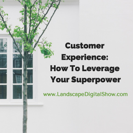 Customer Experience: How To Leverage Your Superpower