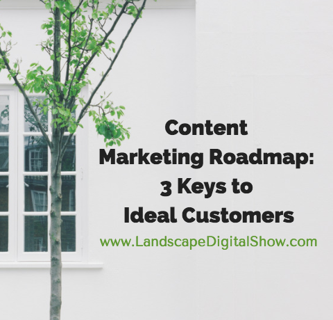 Content Marketing Roadmap: 3 Keys to Ideal Customers