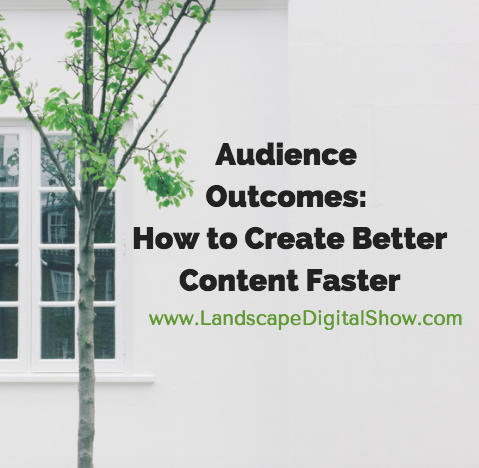 Audience Outcomes: How to Create Better Content Faster