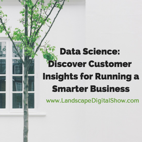Data Science: Discover Customer Insights for Running a Smarter Business