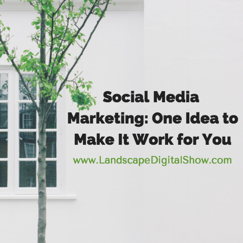 Social Media Marketing: One Idea to Make It Work for You
