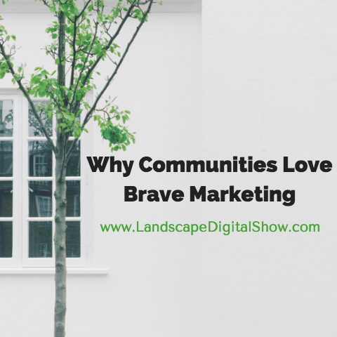 Why Communities Love Brave Marketing