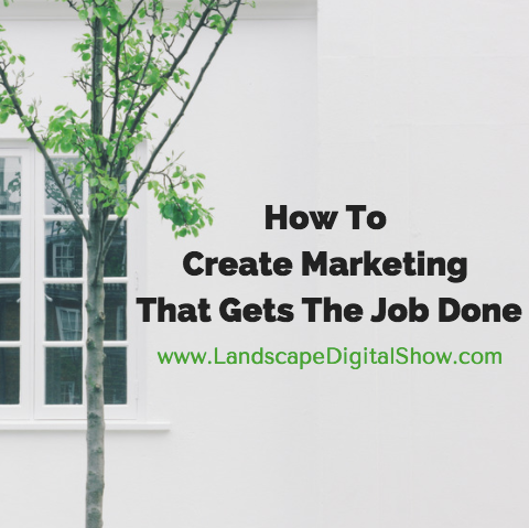 How To Create Marketing That Gets The Job Done