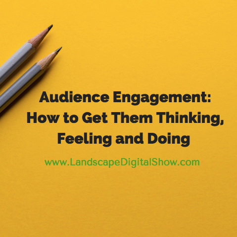 Audience Engagement: How to Get Them Thinking, Feeling and Doing